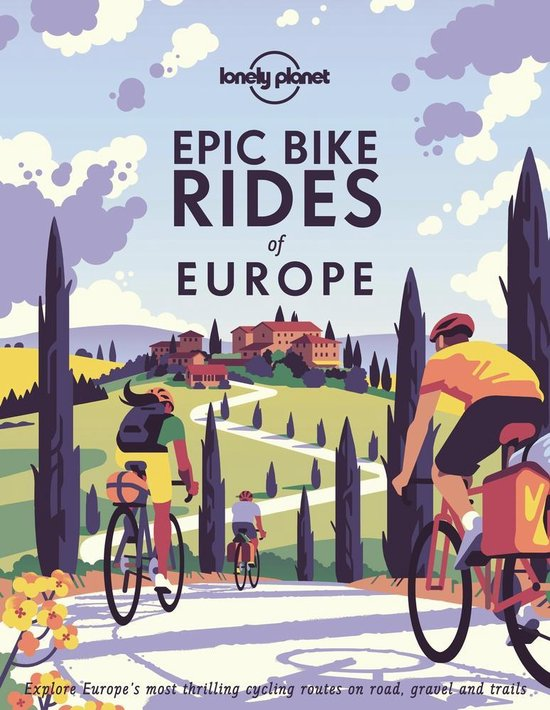 Epic Bike Rides of Europe : explore the continent's most thrilling cycling routes